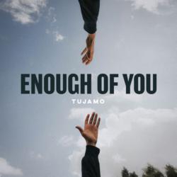 Enough Of You