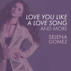 Love You Like A Love Song, Come & Get It, and More