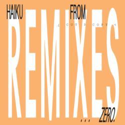 Haiku From Zero Remixes